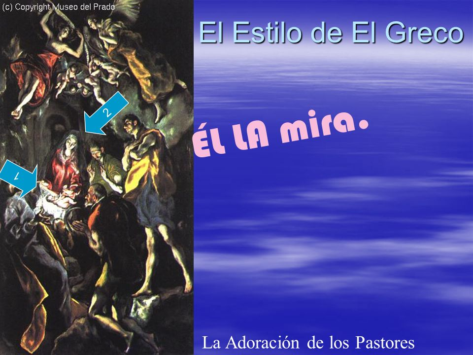 ÉL LA mira. El Estilo de El Greco La Adoración de los Pastores 2 1