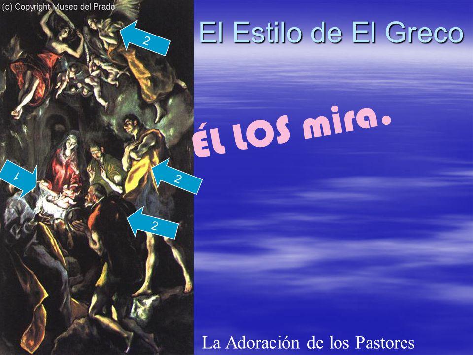ÉL LOS mira. El Estilo de El Greco La Adoración de los Pastores 2 1 2