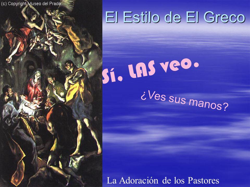 Sí, LAS veo. El Estilo de El Greco ¿Ves sus manos