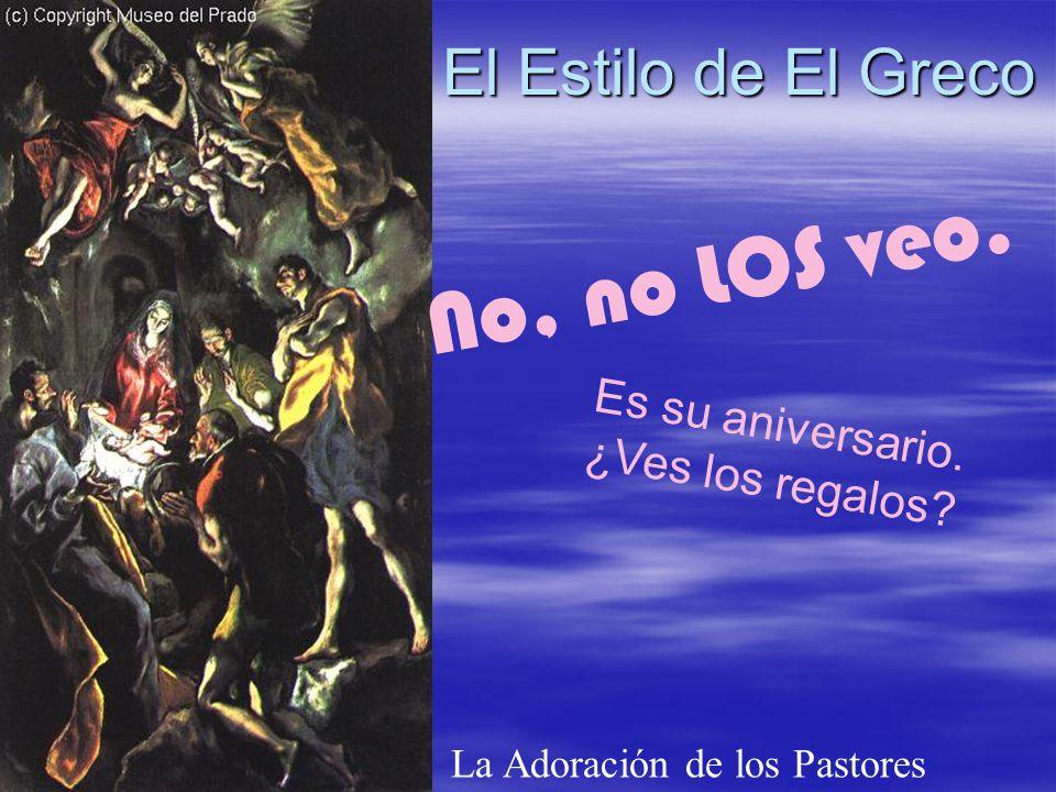 No, no LOS veo. El Estilo de El Greco Es su aniversario.