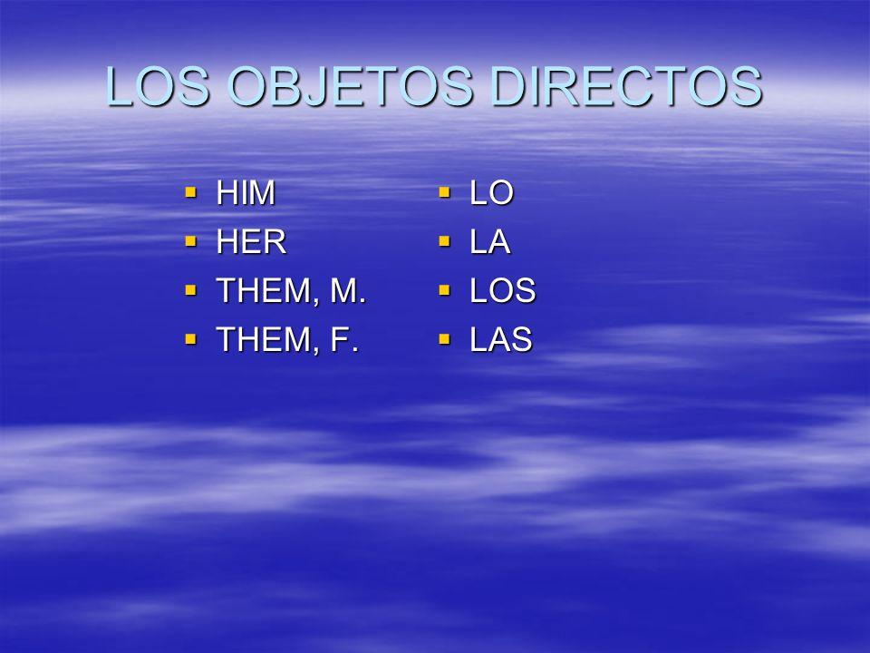 LOS OBJETOS DIRECTOS HIM HER THEM, M. THEM, F. LO LA LOS LAS