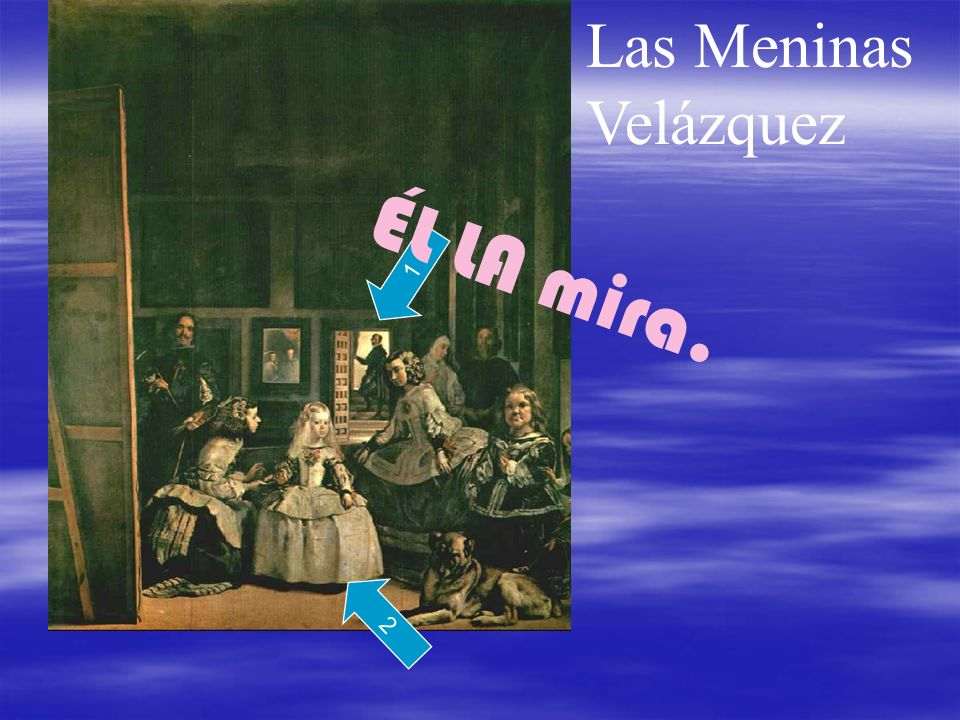 ÉL LA mira. Las Meninas Velázquez 1 2