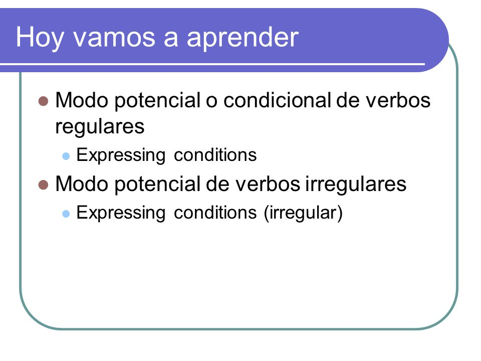 Hoy vamos a aprender Modo potencial o condicional de verbos regulares