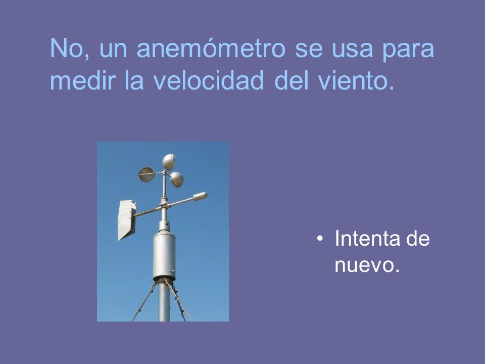 No, un anemómetro se usa para medir la velocidad del viento.