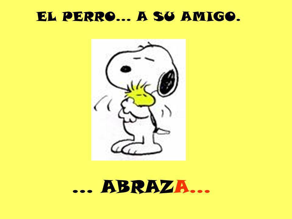EL PERRO… A SU AMIGO. … ABRAZA…