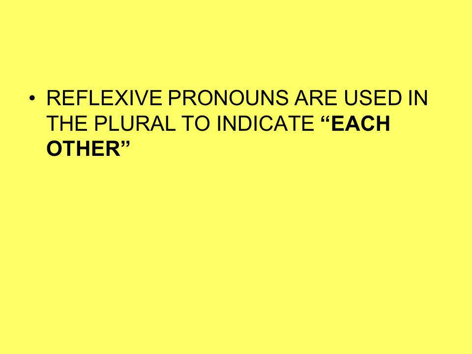 REFLEXIVE PRONOUNS ARE USED IN THE PLURAL TO INDICATE EACH OTHER
