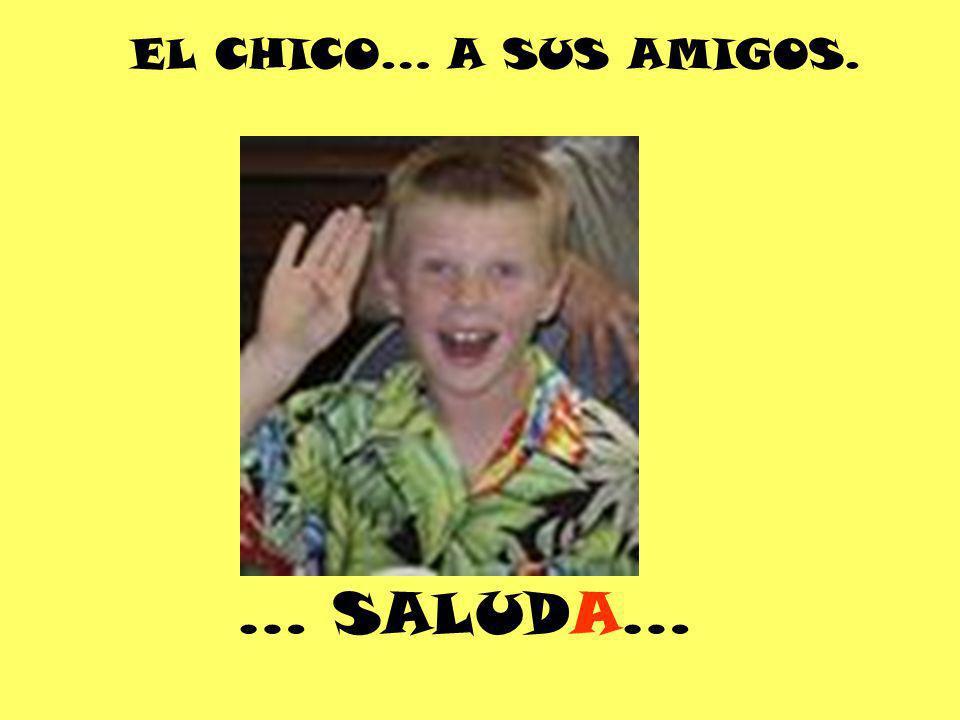 EL CHICO… A SUS AMIGOS. … SALUDA…