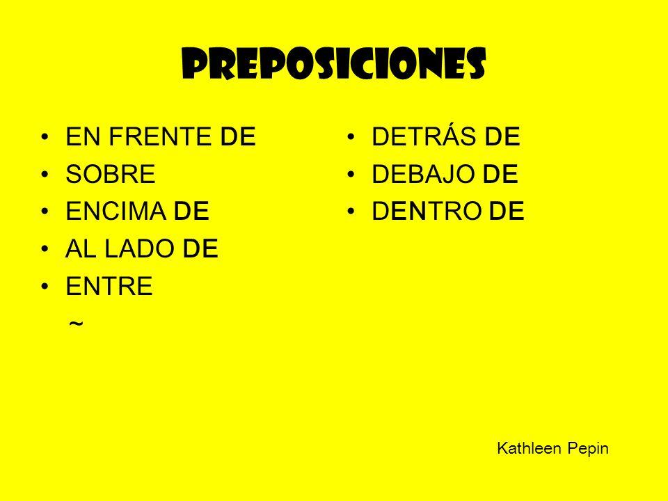 preposiciones EN FRENTE DE SOBRE ENCIMA DE AL LADO DE ENTRE ~