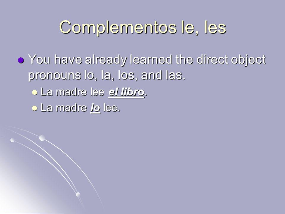 Complementos le, les You have already learned the direct object pronouns lo, la, los, and las. La madre lee el libro.