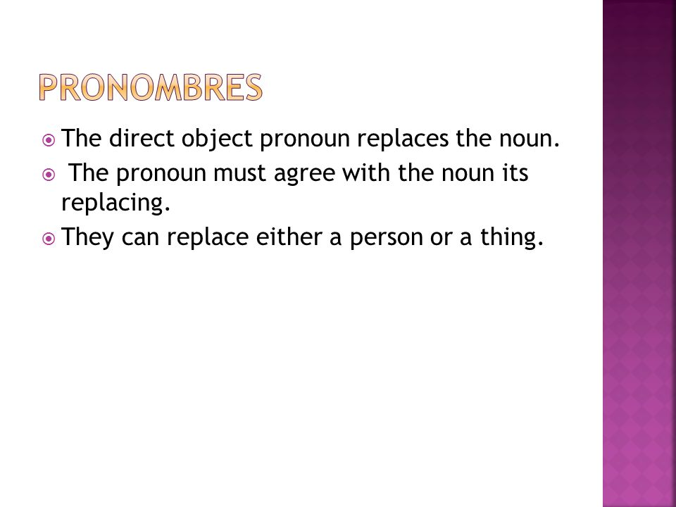 Pronombres The direct object pronoun replaces the noun.