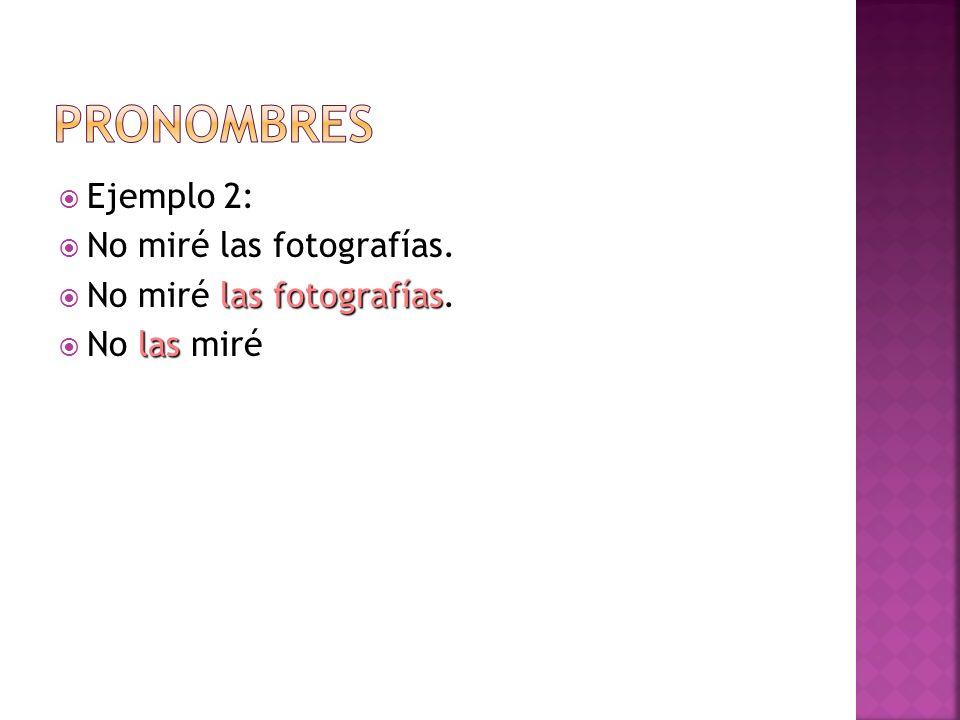 Pronombres Ejemplo 2: No miré las fotografías. No las miré