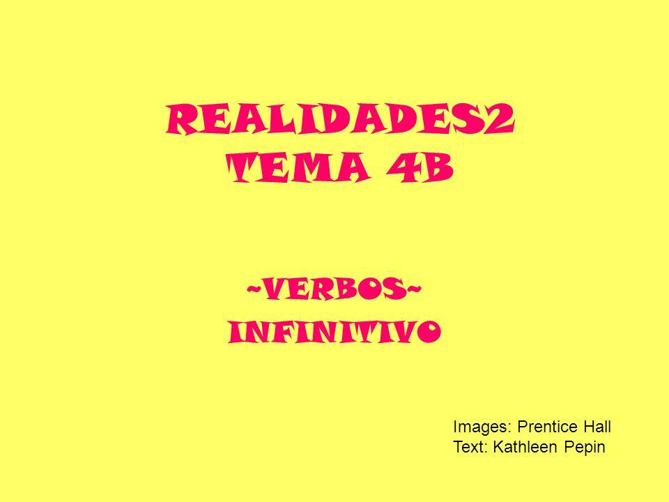 REALIDADES2 TEMA 4B ~VERBOS~ INFINITIVO Images: Prentice Hall
