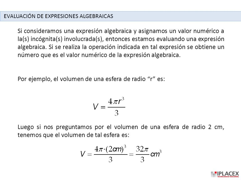 Por ejemplo, el volumen de una esfera de radio r es: