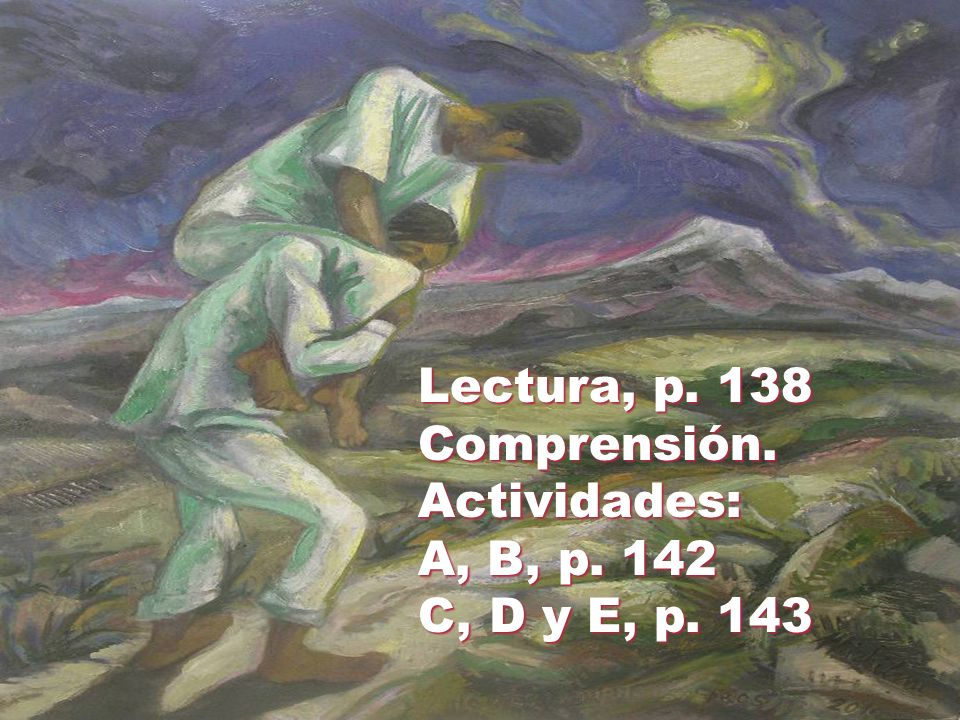 Lectura, p. 138 Comprensión. Actividades: A, B, p. 142 C, D y E, p. 143