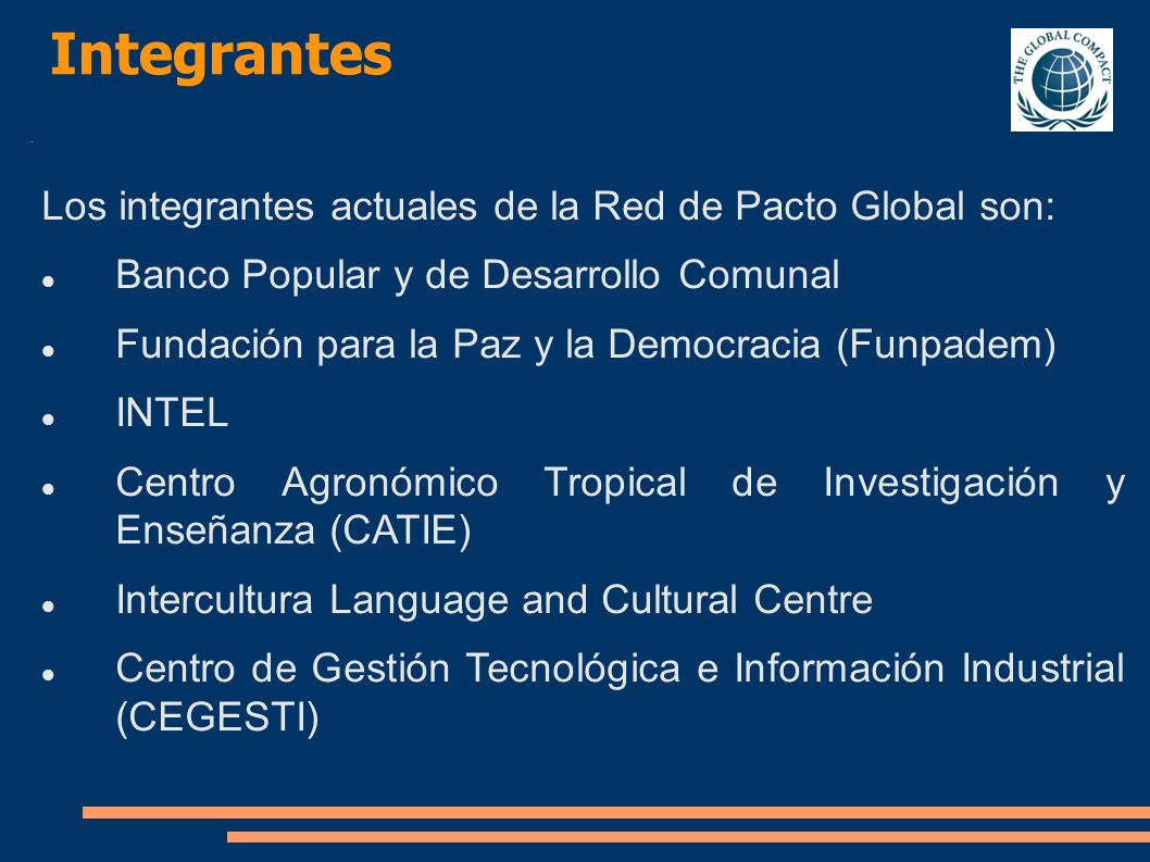 Integrantes Los integrantes actuales de la Red de Pacto Global son: