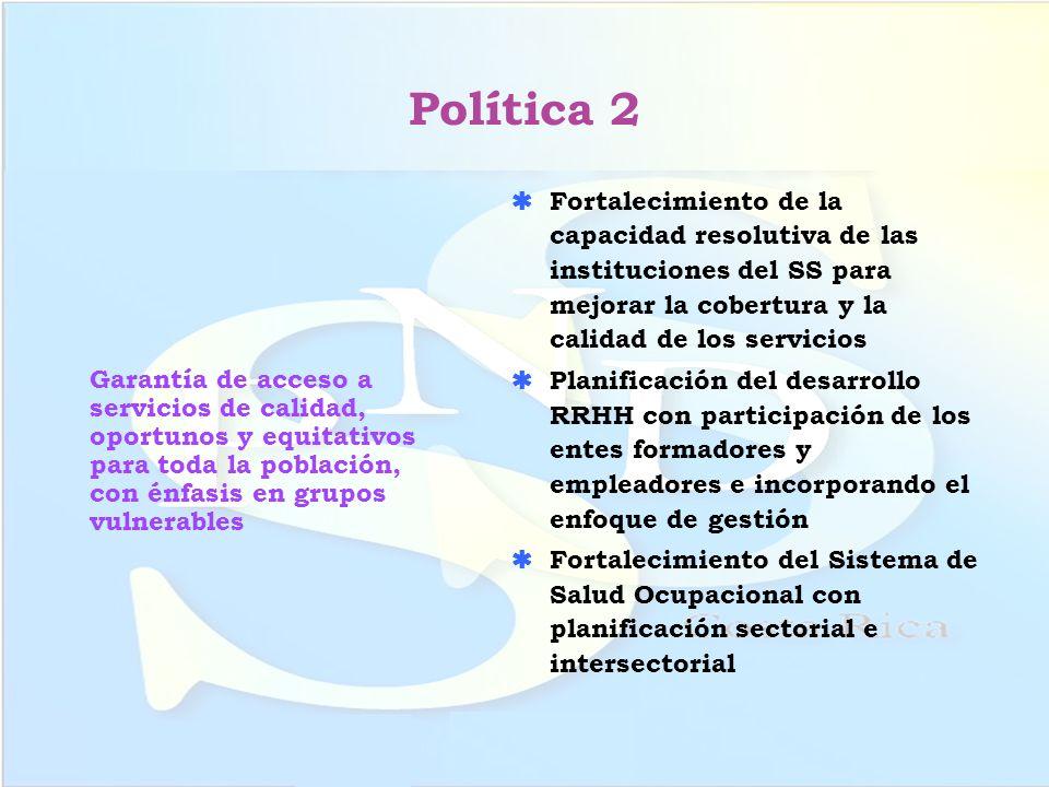 Política 2 Garantía de acceso a servicios de calidad, oportunos y equitativos para toda la población, con énfasis en grupos vulnerables.