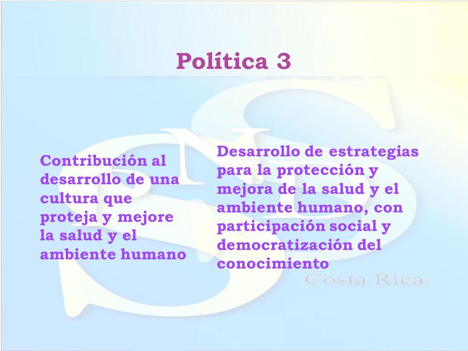 Política 3 Contribución al desarrollo de una cultura que proteja y mejore la salud y el ambiente humano.