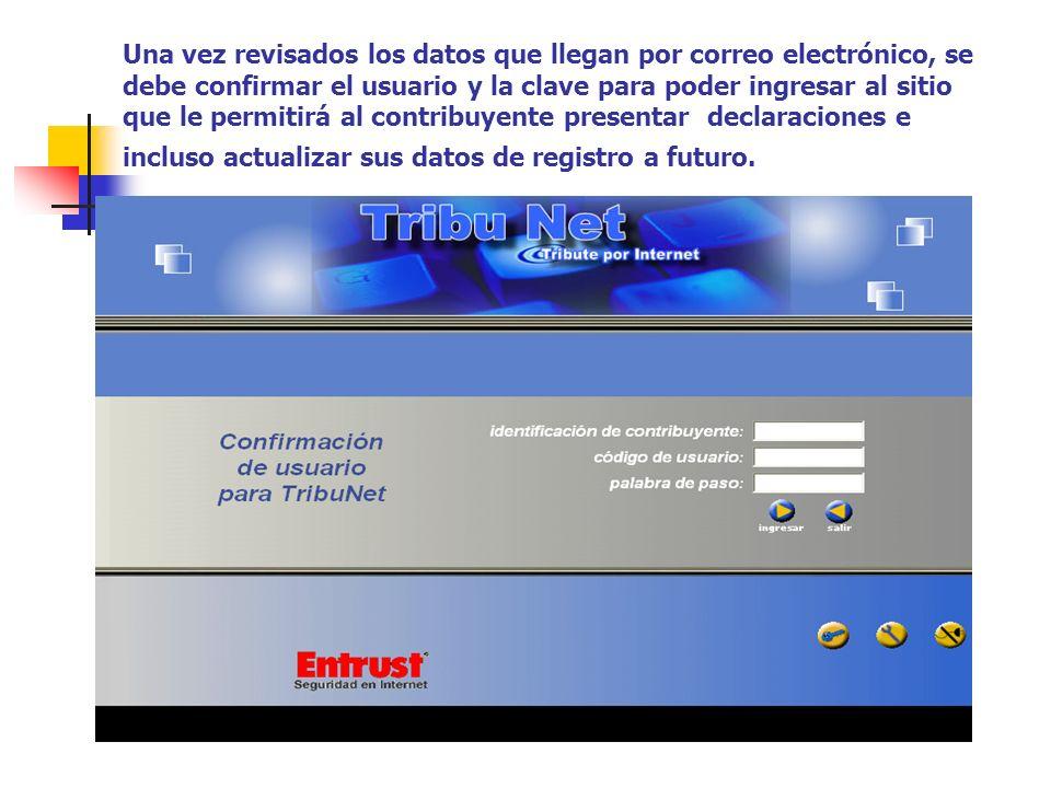 Una vez revisados los datos que llegan por correo electrónico, se debe confirmar el usuario y la clave para poder ingresar al sitio que le permitirá al contribuyente presentar declaraciones e incluso actualizar sus datos de registro a futuro.