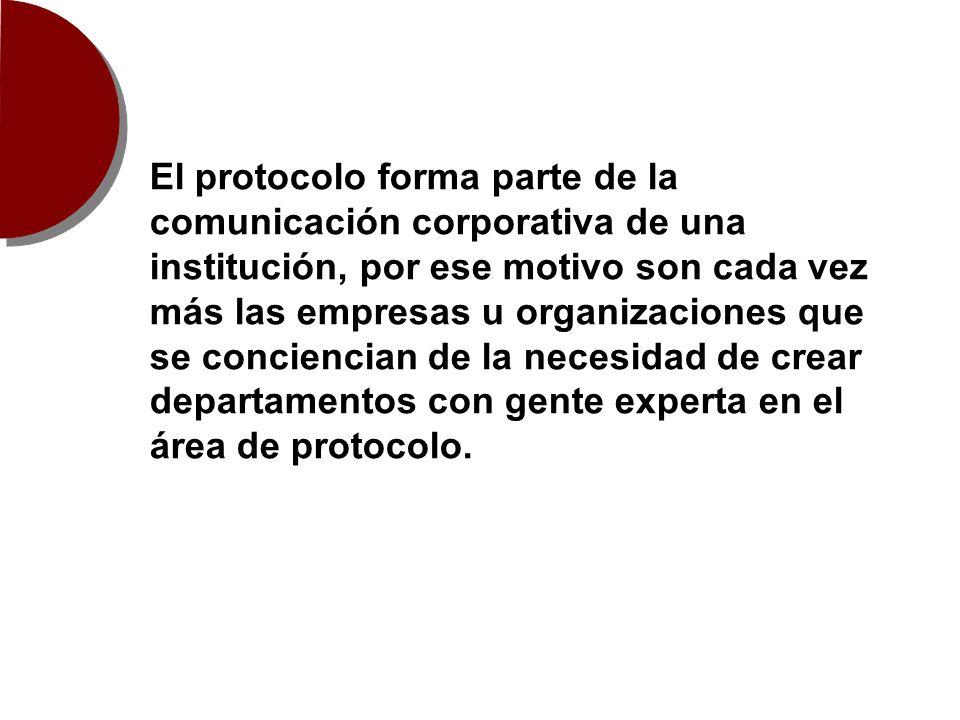 El protocolo forma parte de la comunicación corporativa de una institución, por ese motivo son cada vez más las empresas u organizaciones que se conciencian de la necesidad de crear departamentos con gente experta en el área de protocolo.