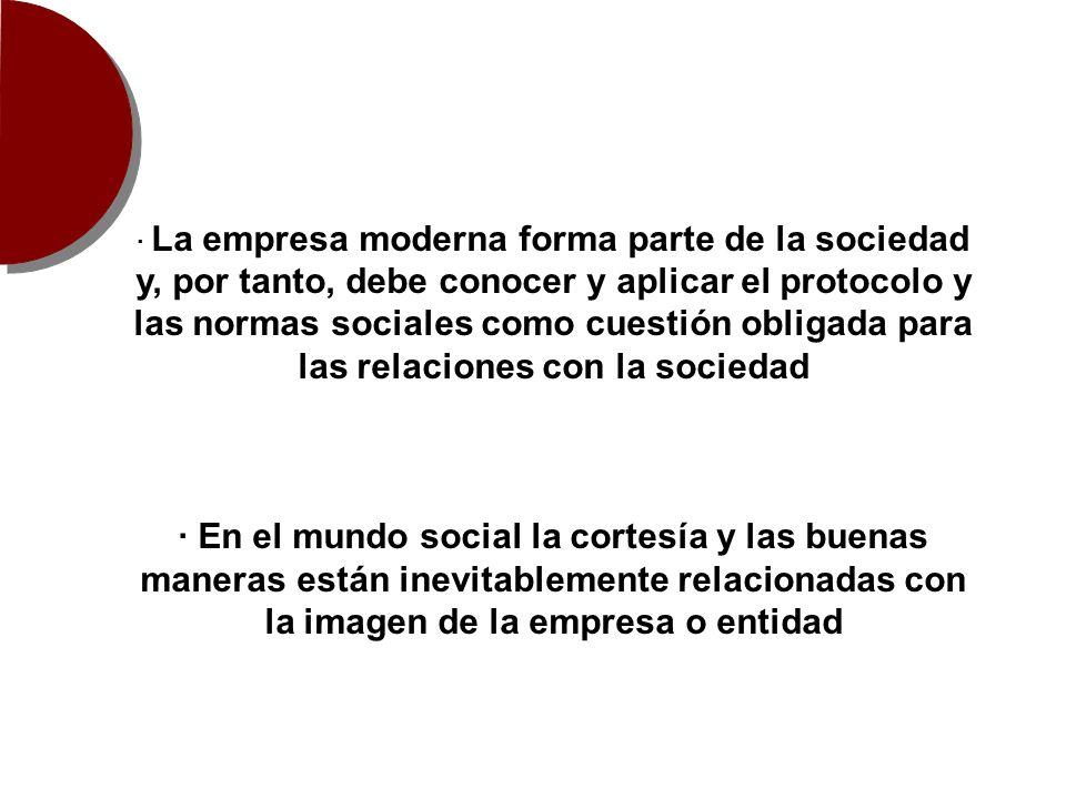 · La empresa moderna forma parte de la sociedad y, por tanto, debe conocer y aplicar el protocolo y las normas sociales como cuestión obligada para las relaciones con la sociedad