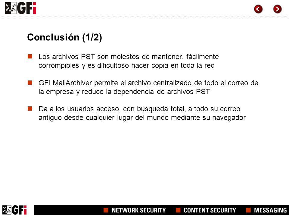 Conclusión (1/2)Los archivos PST son molestos de mantener, fácilmente corrompibles y es dificultoso hacer copia en toda la red.