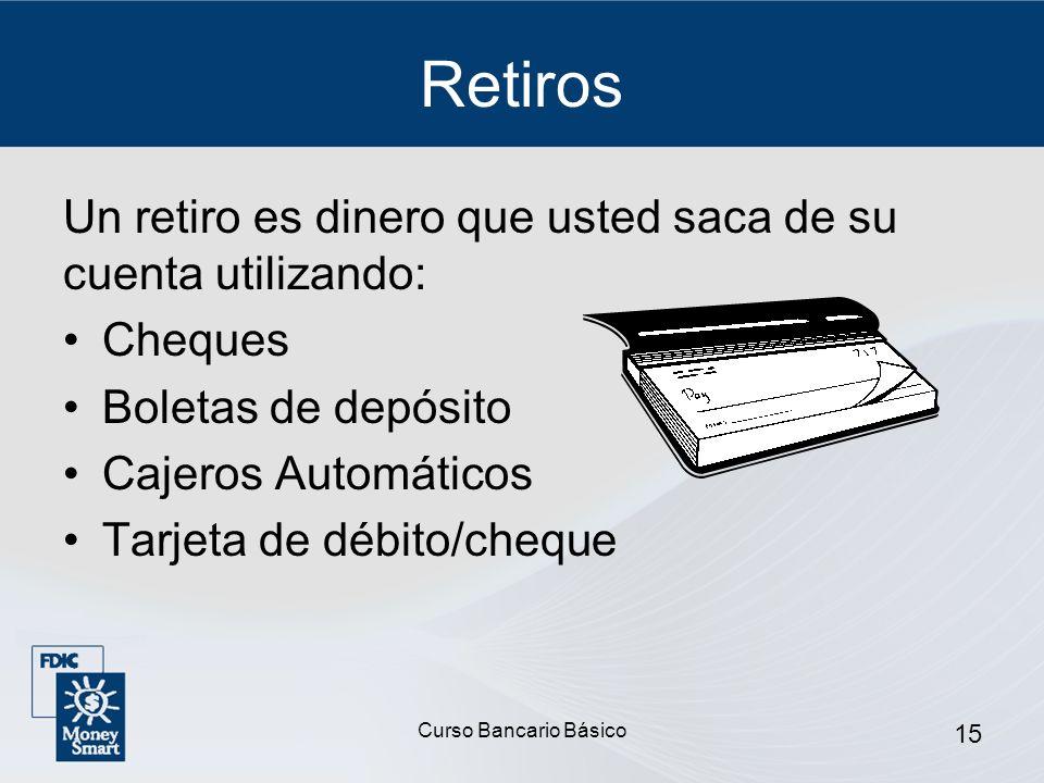 Retiros Un retiro es dinero que usted saca de su cuenta utilizando: