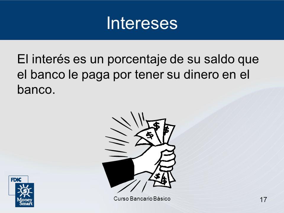 Intereses El interés es un porcentaje de su saldo que el banco le paga por tener su dinero en el banco.