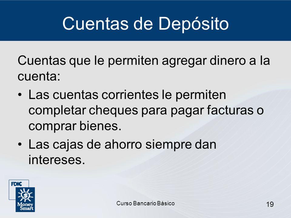 Cuentas de Depósito Cuentas que le permiten agregar dinero a la cuenta: