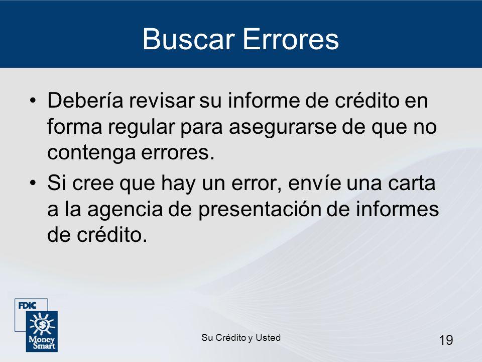 Buscar Errores Debería revisar su informe de crédito en forma regular para asegurarse de que no contenga errores.