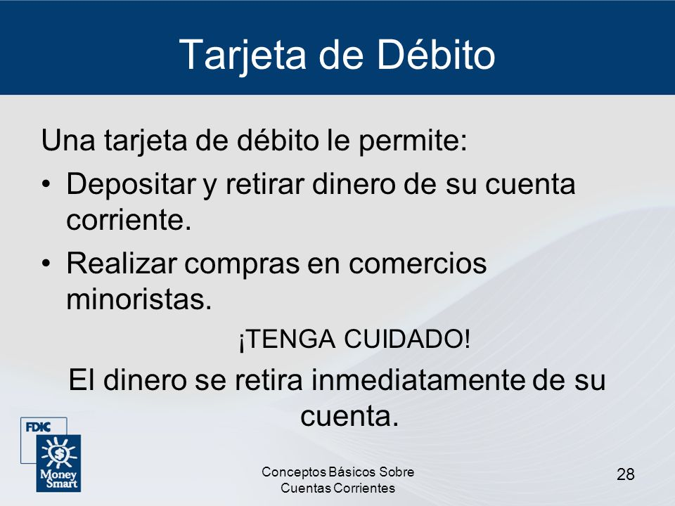 Tarjeta de Débito Una tarjeta de débito le permite: