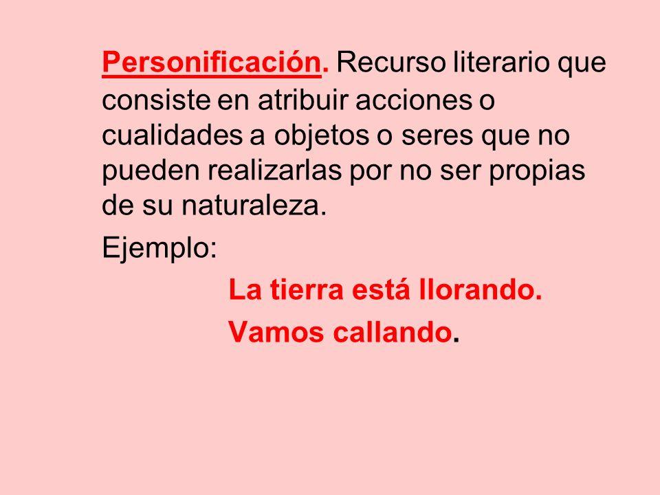 Personificación. Recurso literario que consiste en atribuir acciones o cualidades a objetos o seres que no pueden realizarlas por no ser propias de su naturaleza.