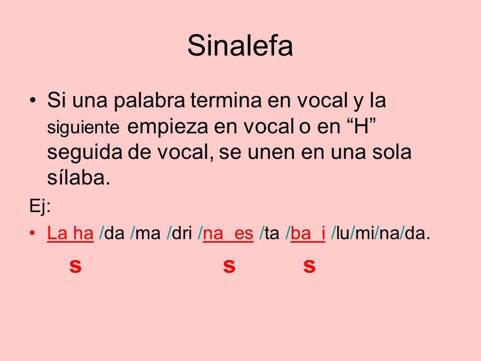 Sinalefa Si una palabra termina en vocal y la siguiente empieza en vocal o en H seguida de vocal, se unen en una sola sílaba.