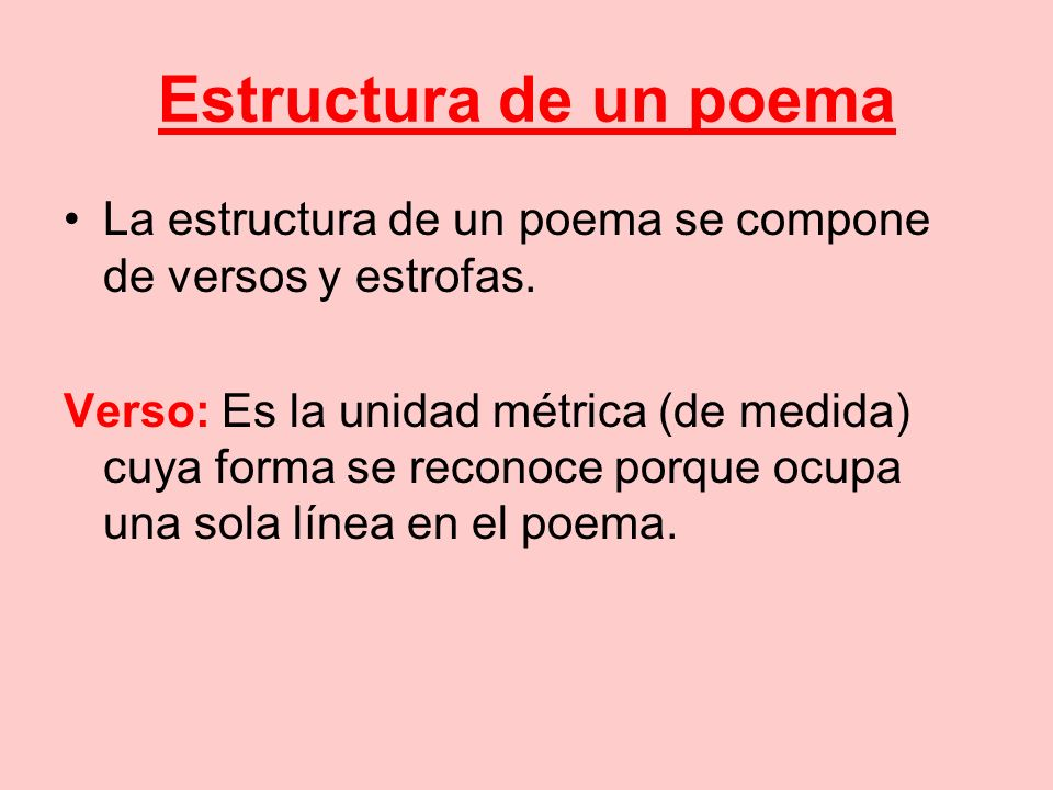Estructura de un poemaLa estructura de un poema se compone de versos y estrofas.