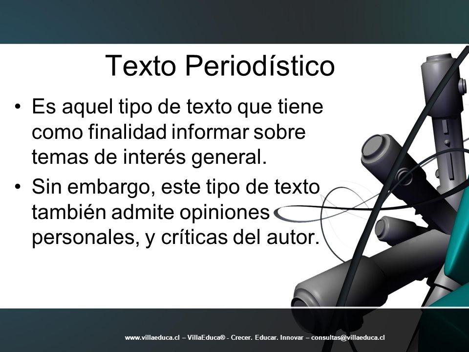 Texto Periodístico Es aquel tipo de texto que tiene como finalidad informar sobre temas de interés general.