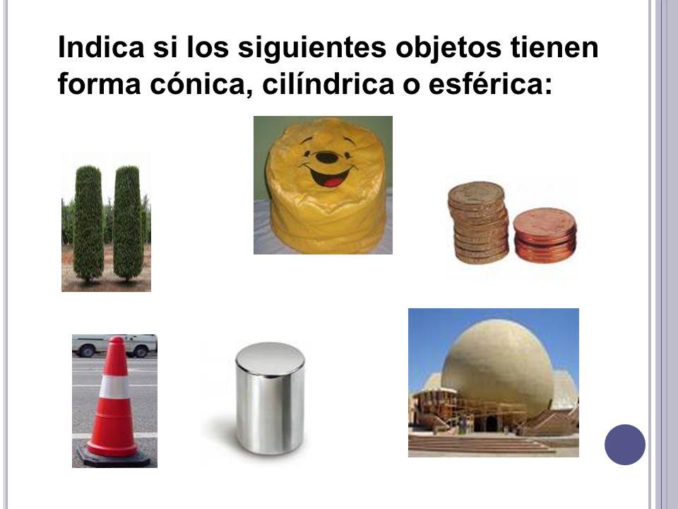 Indica si los siguientes objetos tienen forma cónica, cilíndrica o esférica: