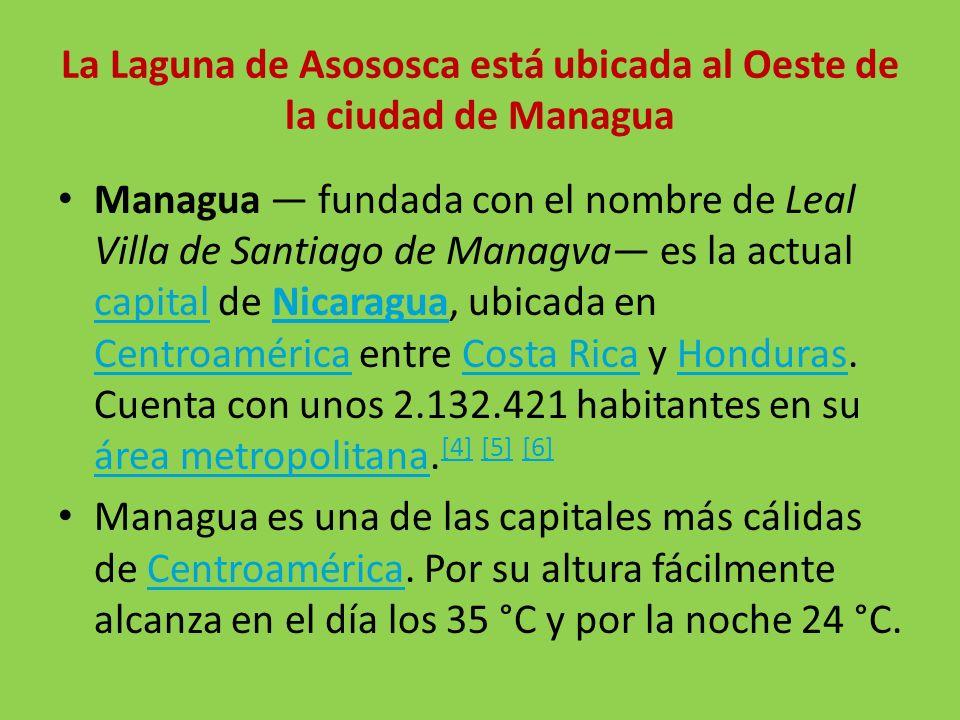 La Laguna de Asososca está ubicada al Oeste de la ciudad de Managua