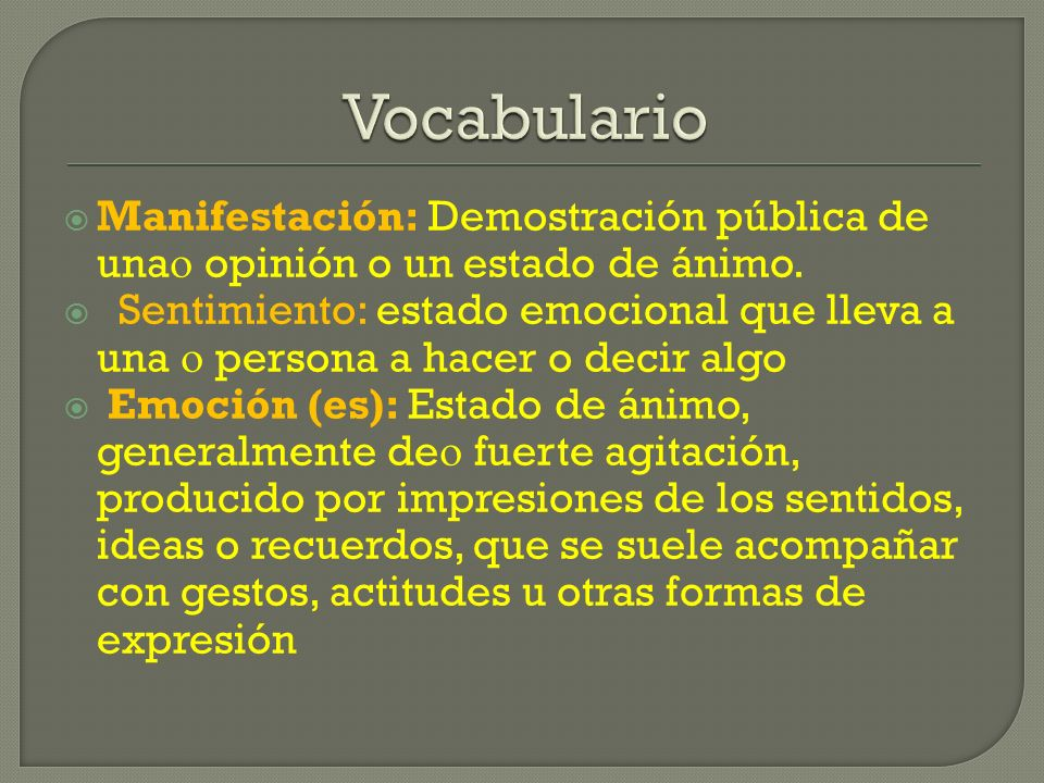 Vocabulario Manifestación: Demostración pública de una opinión o un estado de ánimo.