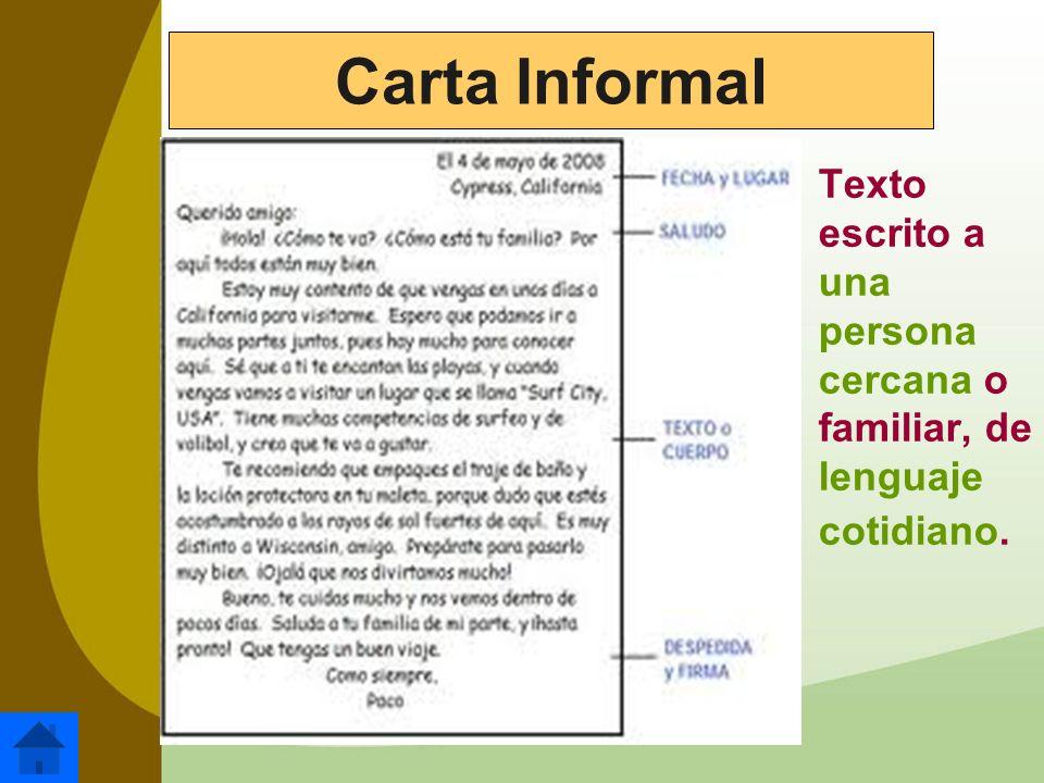 Carta Informal Texto escrito a una persona cercana o familiar, de lenguaje cotidiano.