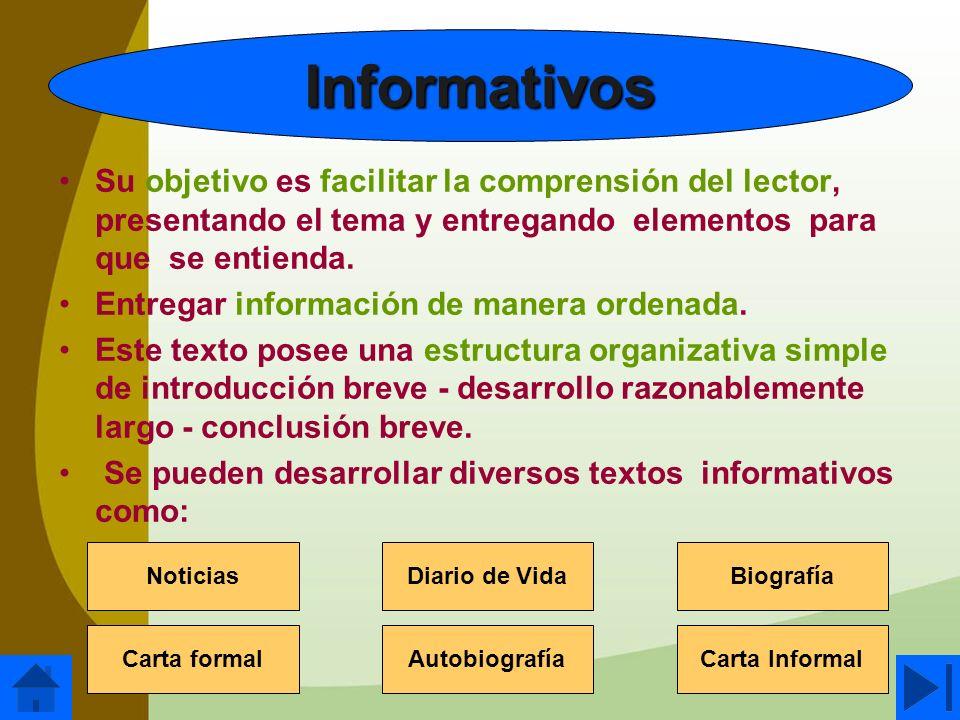 Informativos Su objetivo es facilitar la comprensión del lector, presentando el tema y entregando elementos para que se entienda.
