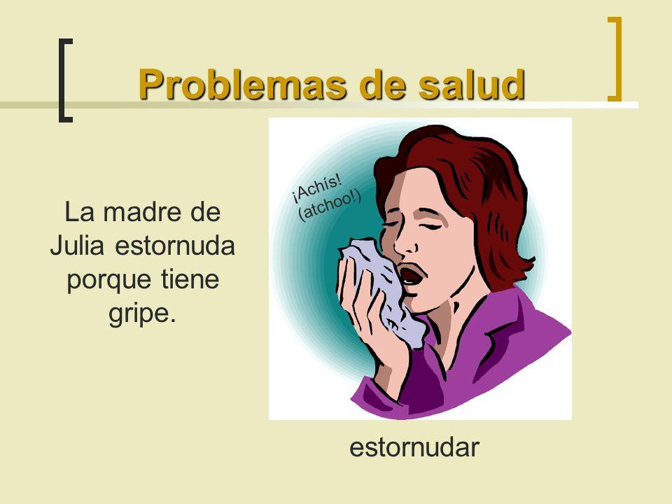 La madre de Julia estornuda porque tiene gripe.