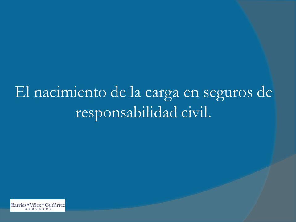 El nacimiento de la carga en seguros de responsabilidad civil.