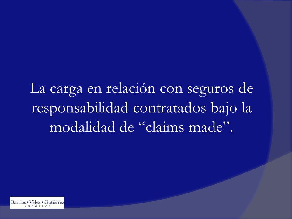 La carga en relación con seguros de responsabilidad contratados bajo la modalidad de claims made .