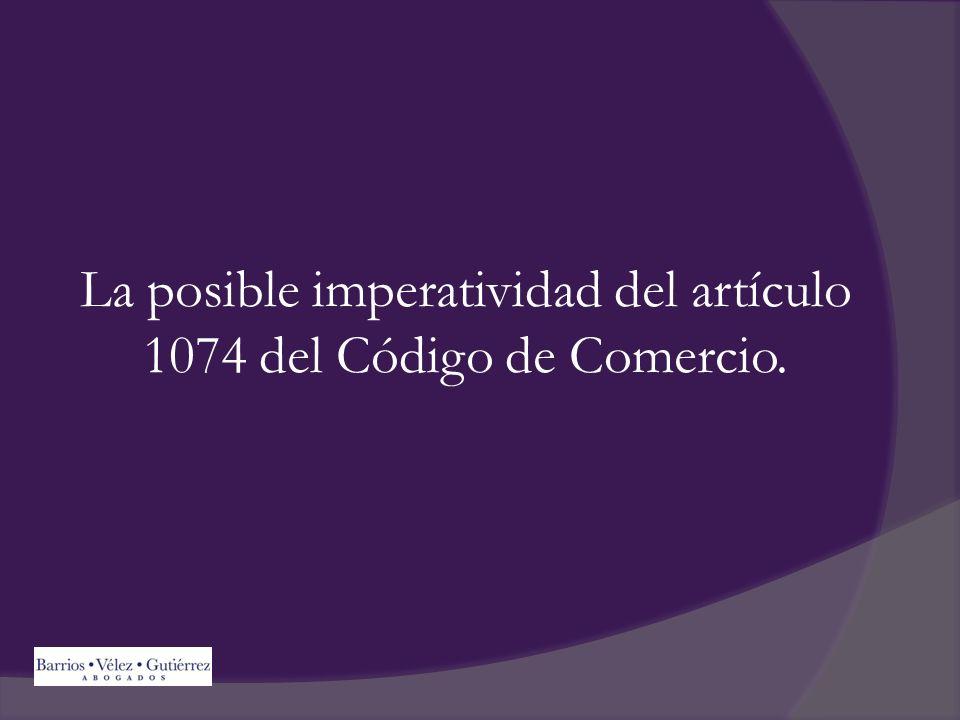 La posible imperatividad del artículo 1074 del Código de Comercio.
