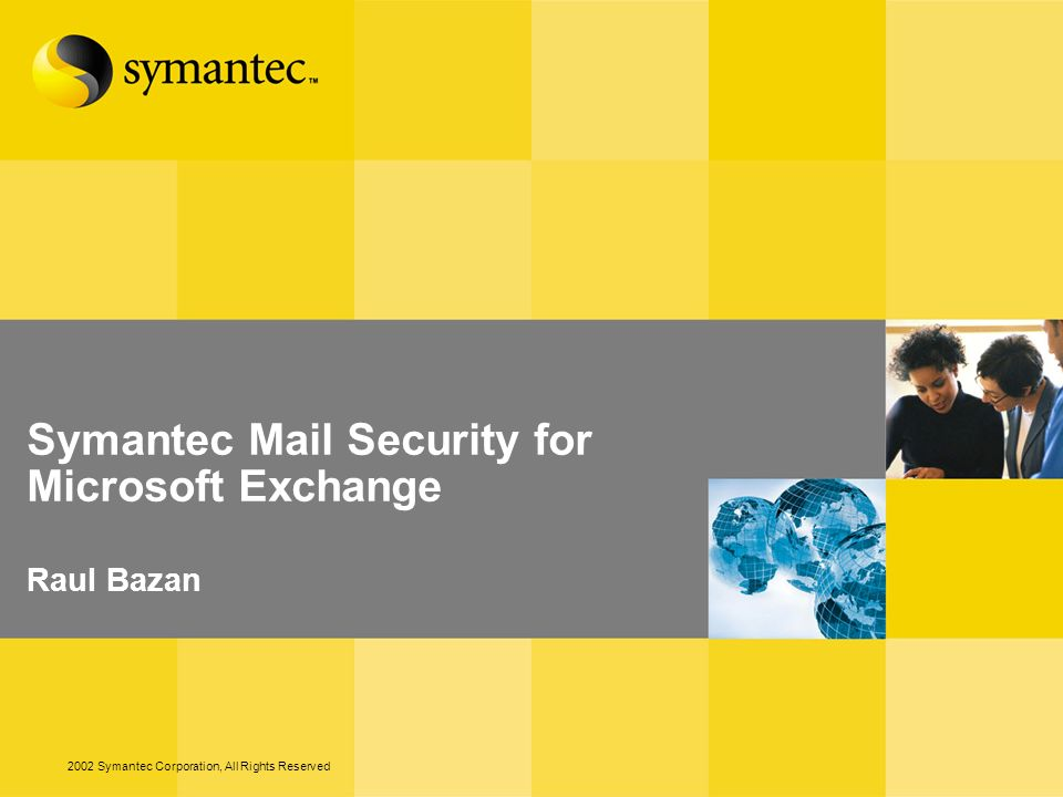 Symantec Mail Security for Microsoft Exchange Raul Bazan