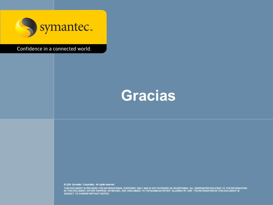 Gracias © 2006 Symantec Corporation. All rights reserved.