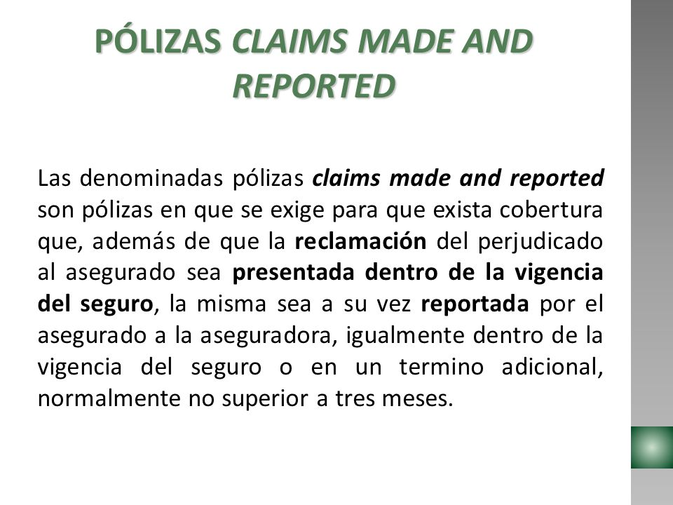 PÓLIZAS CLAIMS MADE AND REPORTED