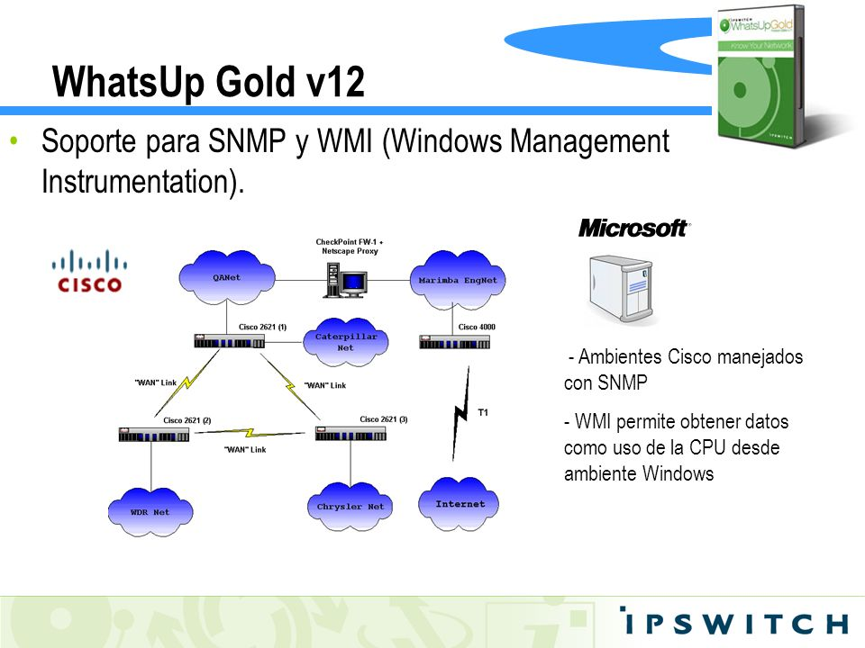 WhatsUp Gold v12 Soporte para SNMP y WMI (Windows Management Instrumentation). - Ambientes Cisco manejados con SNMP.