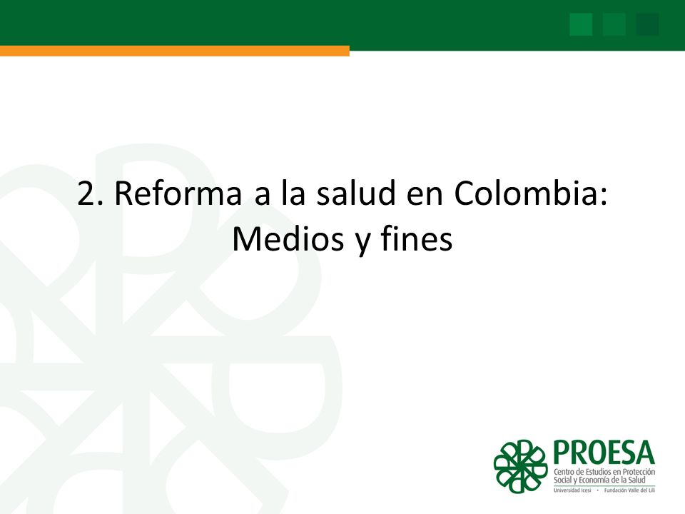 2. Reforma a la salud en Colombia: Medios y fines