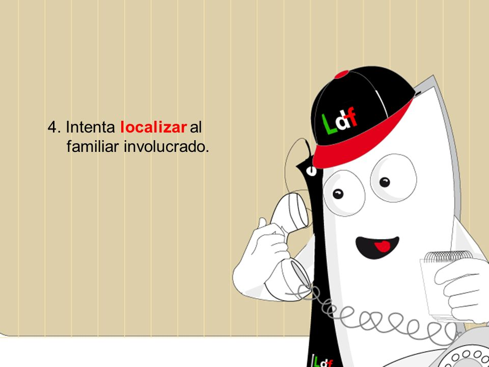 4. Intenta localizar al familiar involucrado.