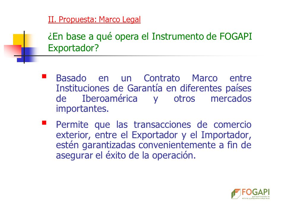 II. Propuesta: Marco Legal ¿En base a qué opera el Instrumento de FOGAPI Exportador